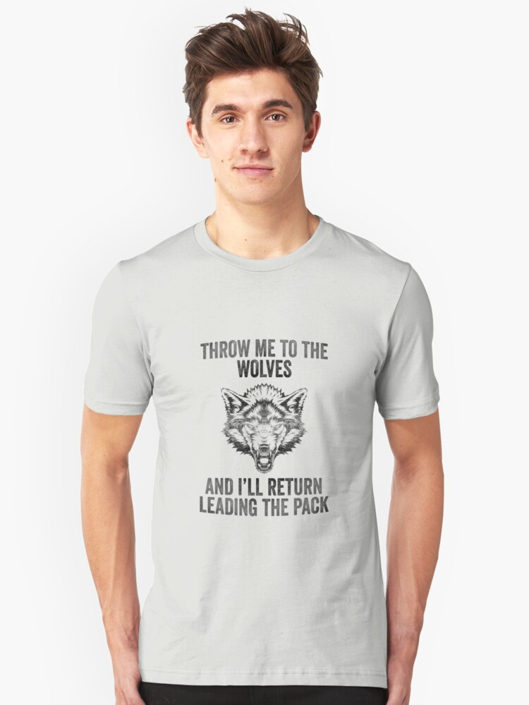 Throw Me To The Wolves Unisex T-Shirt Front