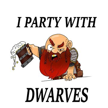 I party with dwarves by haru101