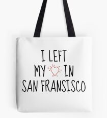 LEFT MY HEART IN SAN FRANSISCO Tote Bag