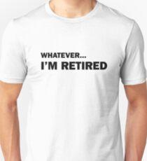Whatever... I'm Retired T-Shirt