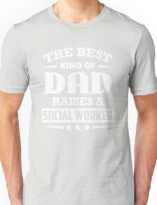 The Best Kind Of Dad Raises A Social Worker Unisex T-Shirt