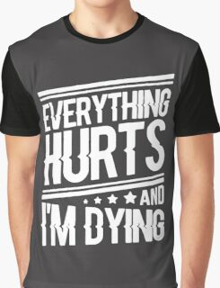 everything hurts and I am dying Graphic T-Shirt