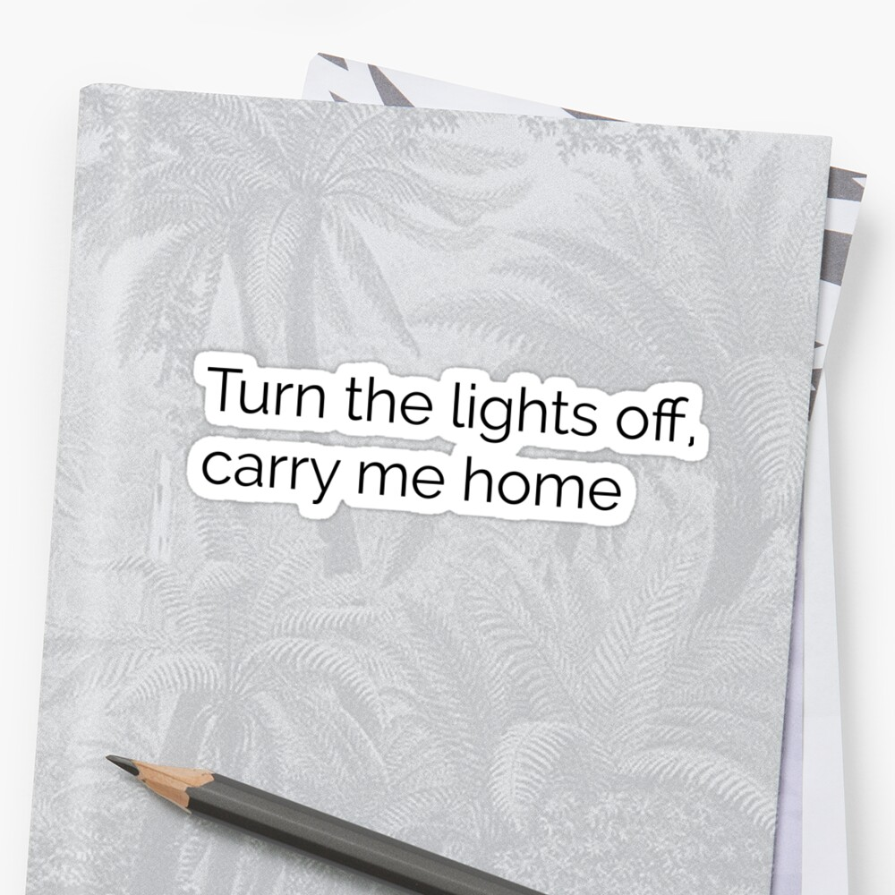Turn the lights off carry me home — Emo Lyrics\