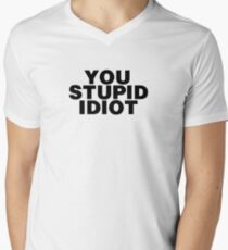 YOU STUPID IDIOT T-Shirt