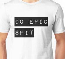 Do Epic Shit Motivational Saying Unisex T-Shirt