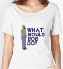 #WhatWouldBobDo? Women's Relaxed Fit T-Shirt