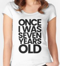 Once I was 7 Years Old Women's Fitted Scoop T-Shirt