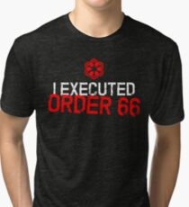 I Executed Order 66 Tri-blend T-Shirt