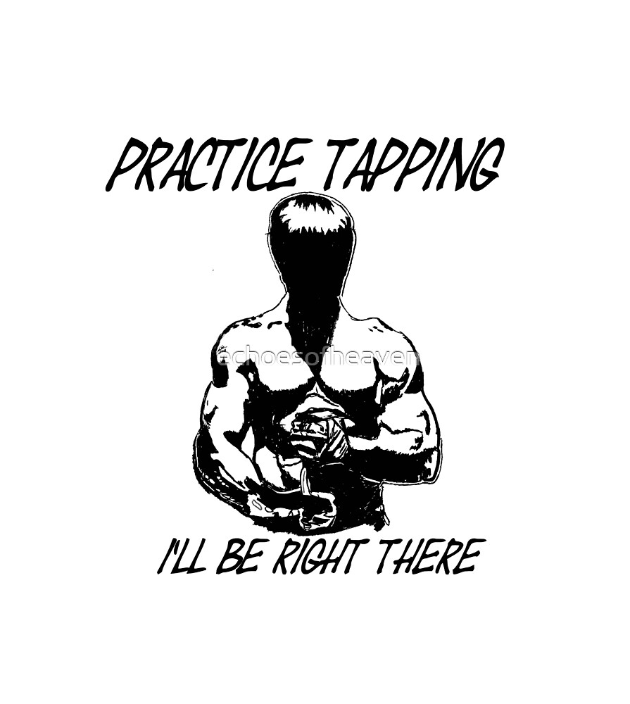 """""""Practice Tapping. I'll Be Right There"""" by echoesofheaven"""