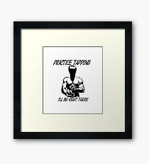 """Practice Tapping. I'll Be Right There"" Framed Print"