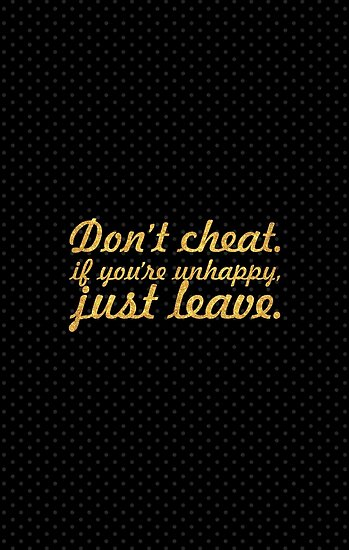 Don't cheat if you are unhappy... Inspirational Quote by Powerofwordss