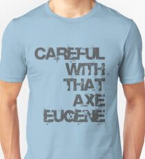 Careful With That Axe Eugene Unisex T-Shirt