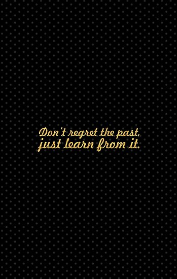 Don't regret the past... Inspirational Quote by Powerofwordss