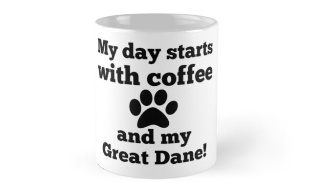 My day starts with Coffee and my Great Dane. by RBBeachDesigns