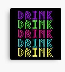 DRINK DRINK DRINK DRINK DRINK Canvas Print