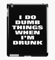 I DO DUMB THINGS WHEN I'M DRUNK iPad Case/Skin