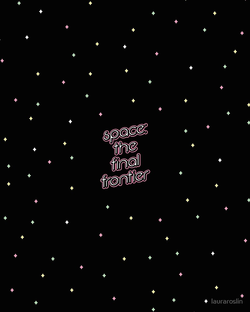 Space: The Final Frontier by rosie alaska