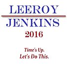 Leeroy Jenkins for President  by LaurenAOK