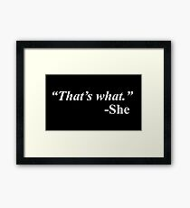 That's what -She Framed Print
