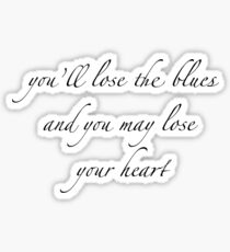 you'll lose the blues and you may lose your heart Sticker