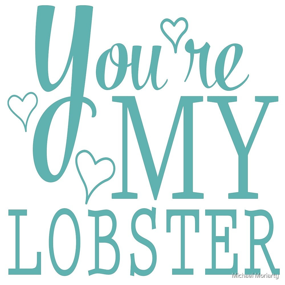 You're my Lobster by Michael Moriarty