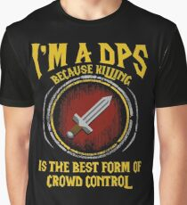 Warcraft - I'm A Dps Because Killing Is The Best Form Of Crowd Control Graphic T-Shirt