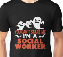 Social Worker - You Can't Scare Me I'm A Social Worker Unisex T-Shirt