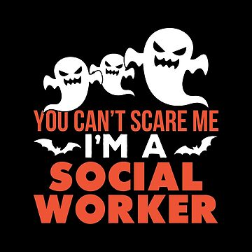 Social Worker - You Can't Scare Me I'm A Social Worker by patriciaguthrid
