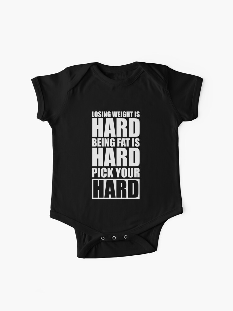 Losing Weight is Hard Being Fat is Hard Pick Your Hard - Gym Motivational  Quotes | Baby One-Piece