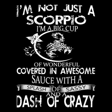Scorpio - I'm Not Just A Scorpio I'm A Big Cup Of Wonderful by patriciaguthrid