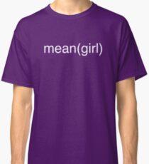 mean(girl) Classic T-Shirt