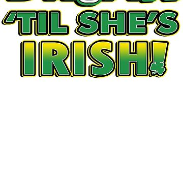 Til Shes Irish by BurKhart