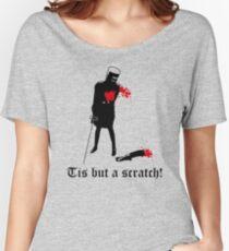 Tis But A Scratch Women's Relaxed Fit T-Shirt