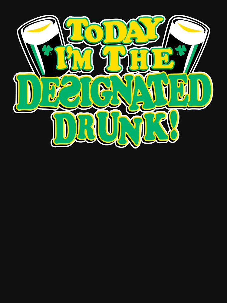 Today I Am The Designated Drunk by BurKhart