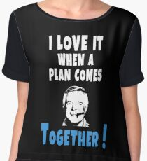 I love it when a plan comes together Hannibal Smith Design Women's Chiffon Top