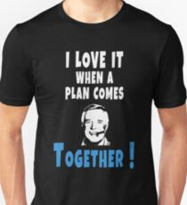 I love it when a plan comes together Hannibal Smith Design T-Shirt