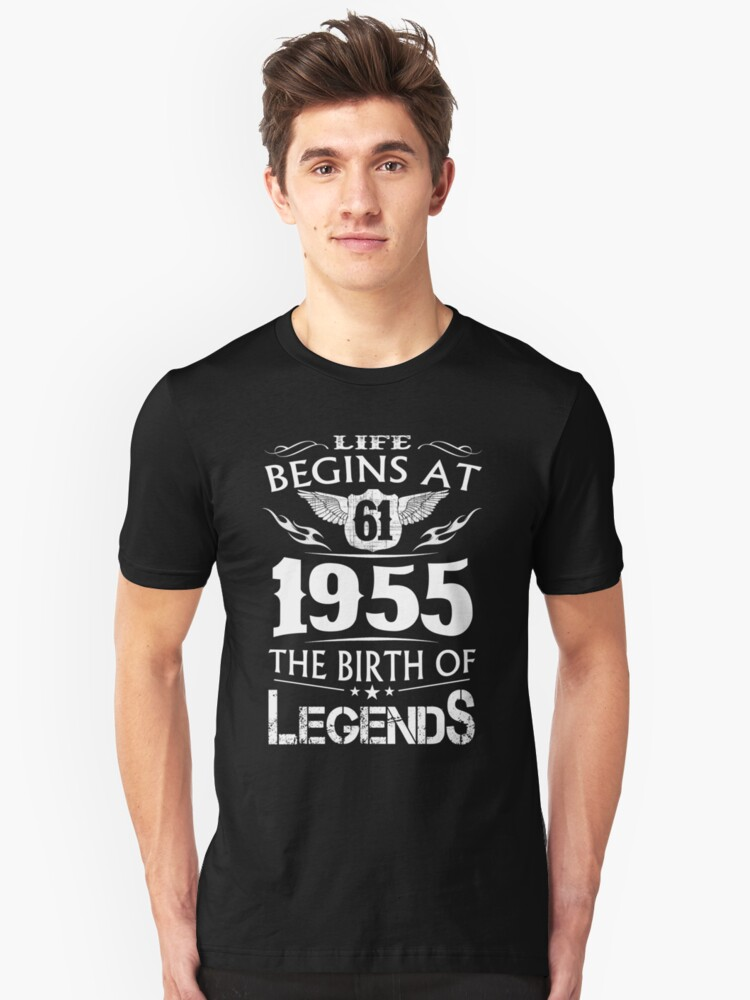 Life Begins At 61 - 1955 The Birth Of Legends Unisex T-Shirt Front