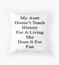 My Aunt Doesn't Teach History For A Living She Does It For Fun  Throw Pillow