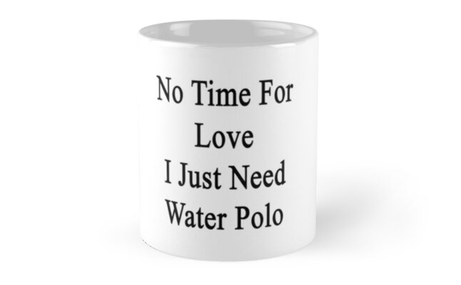 No Time For Love I Just Need Water Polo by supernova23