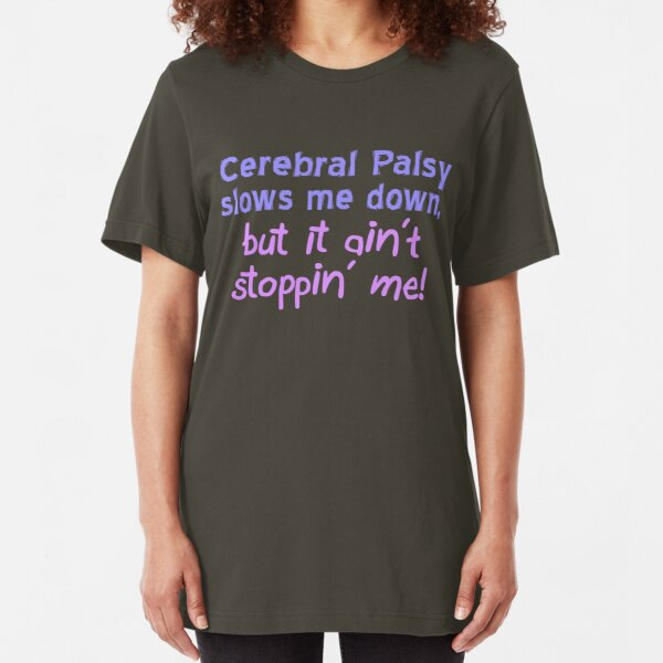 Cerebral Palsy Stoppin' Me Slim Fit T-Shirt
