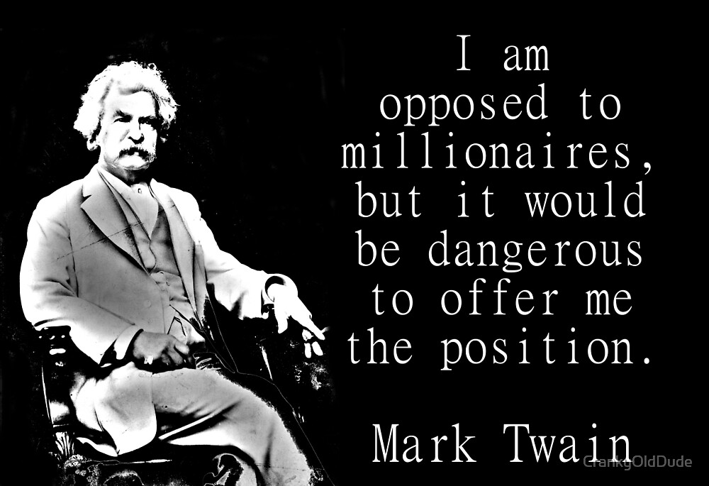 I Am Opposed To Millionaires - Twain by CrankyOldDude