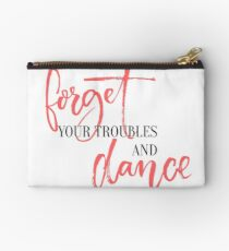 Forget your troubles and dance. Studio Pouch