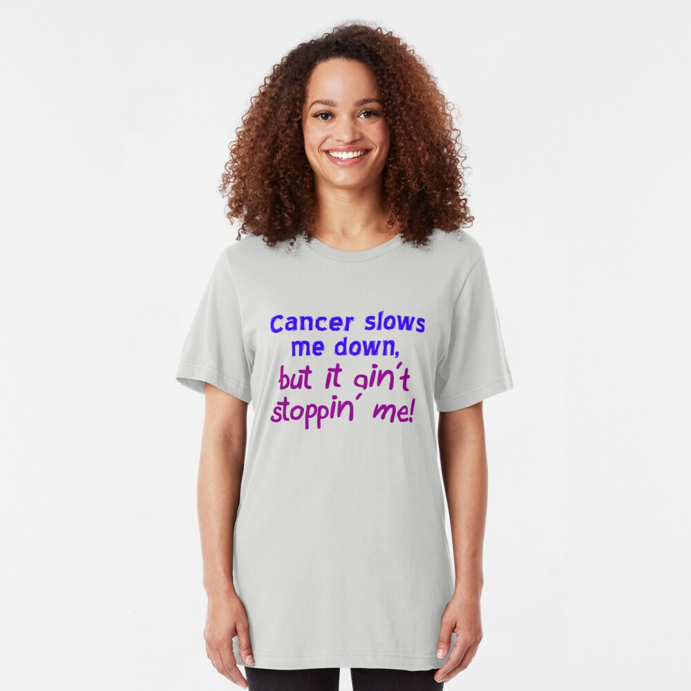 Cancer Ain't Stoppin' Me Slim Fit T-Shirt
