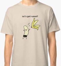 Lass uns nackt werden - Bananen Entkleiden Classic T-Shirt
