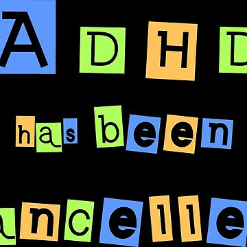 ADHD has been cancelled by lhabc