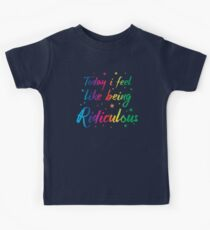 Today I feel like being ridiculous Kids Tee