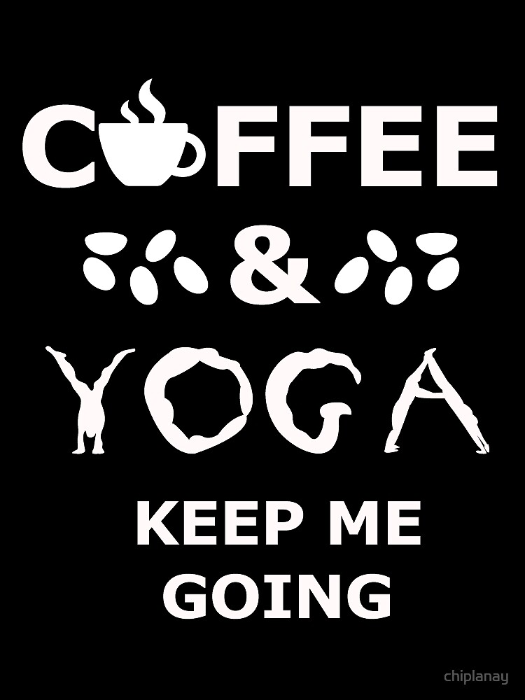 coffee and yoga keep me going by chiplanay