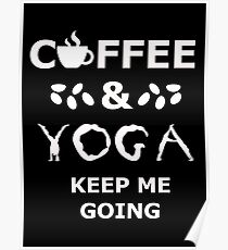 coffee and yoga keep me going Poster