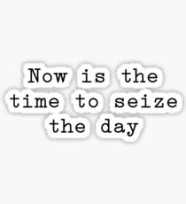 now is the time to seize the day Sticker
