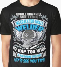 Uphill Downhill Side To Side No Crack Too Small Welder No Gap Too WIde If You Wanna Talk Shit Let's See You Try! Graphic T-Shirt